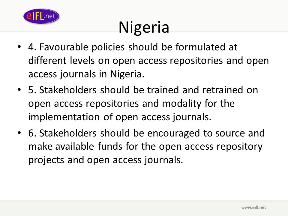 Nigeria 4. Favourable policies should be formulated at different levels on open access repositories and open access journals in Nigeria. 5. Stakeholde