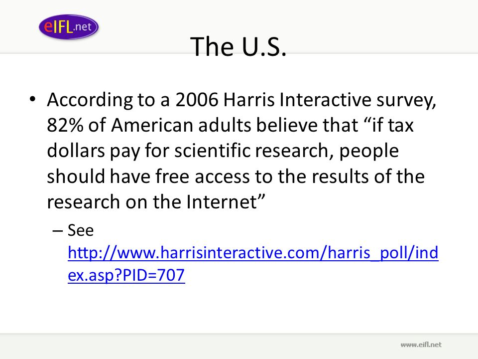 The U.S. According to a 2006 Harris Interactive survey, 82% of American adults believe that if tax dollars pay for scientific research, people should