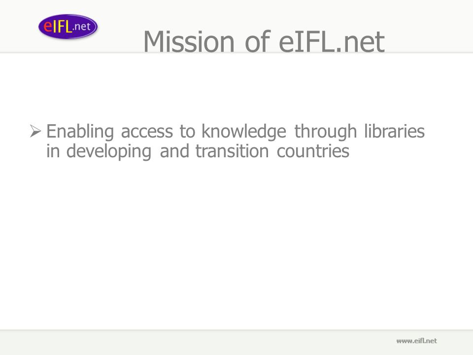 Mission of eIFL.net Enabling access to knowledge through libraries in developing and transition countries