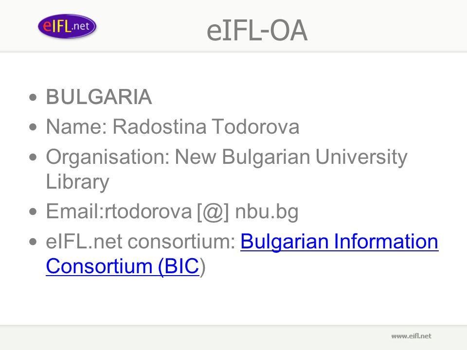 eIFL-OA BULGARIA Name: Radostina Todorova Organisation: New Bulgarian University Library Email:rtodorova [@] nbu.bg eIFL.net consortium: Bulgarian Information Consortium (BIC)Bulgarian Information Consortium (BIC