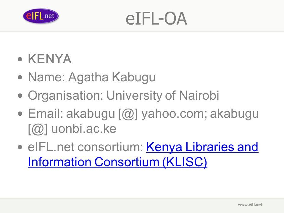 eIFL-OA KENYA Name: Agatha Kabugu Organisation: University of Nairobi Email: akabugu [@] yahoo.com; akabugu [@] uonbi.ac.ke eIFL.net consortium: Kenya Libraries and Information Consortium (KLISC)Kenya Libraries and Information Consortium (KLISC)
