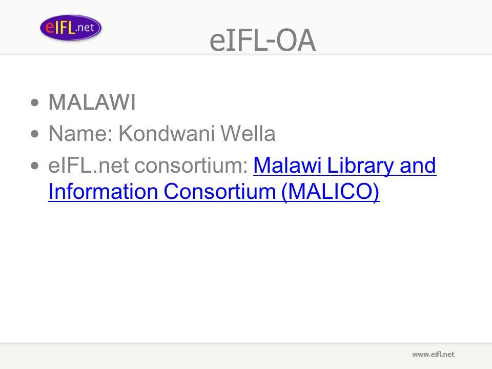 eIFL-OA MALAWI Name: Kondwani Wella eIFL.net consortium: Malawi Library and Information Consortium (MALICO)Malawi Library and Information Consortium (MALICO)