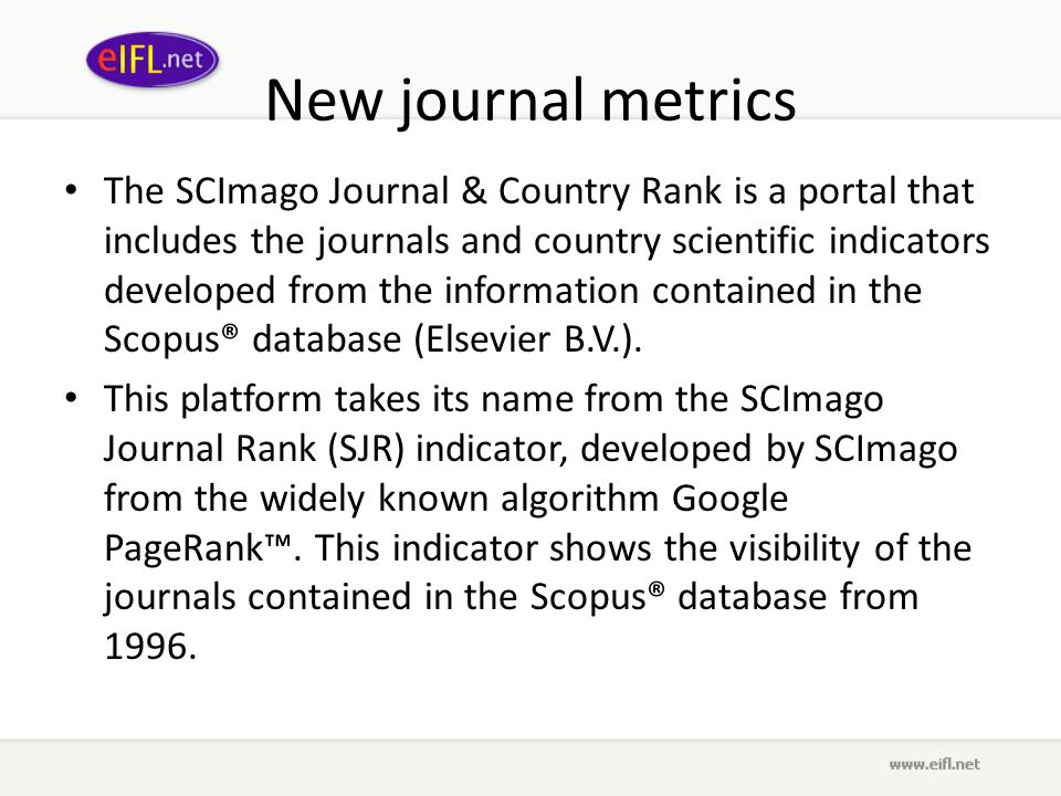 New journal metrics The SCImago Journal & Country Rank is a portal that includes the journals and country scientific indicators developed from the information contained in the Scopus® database (Elsevier B.V.).