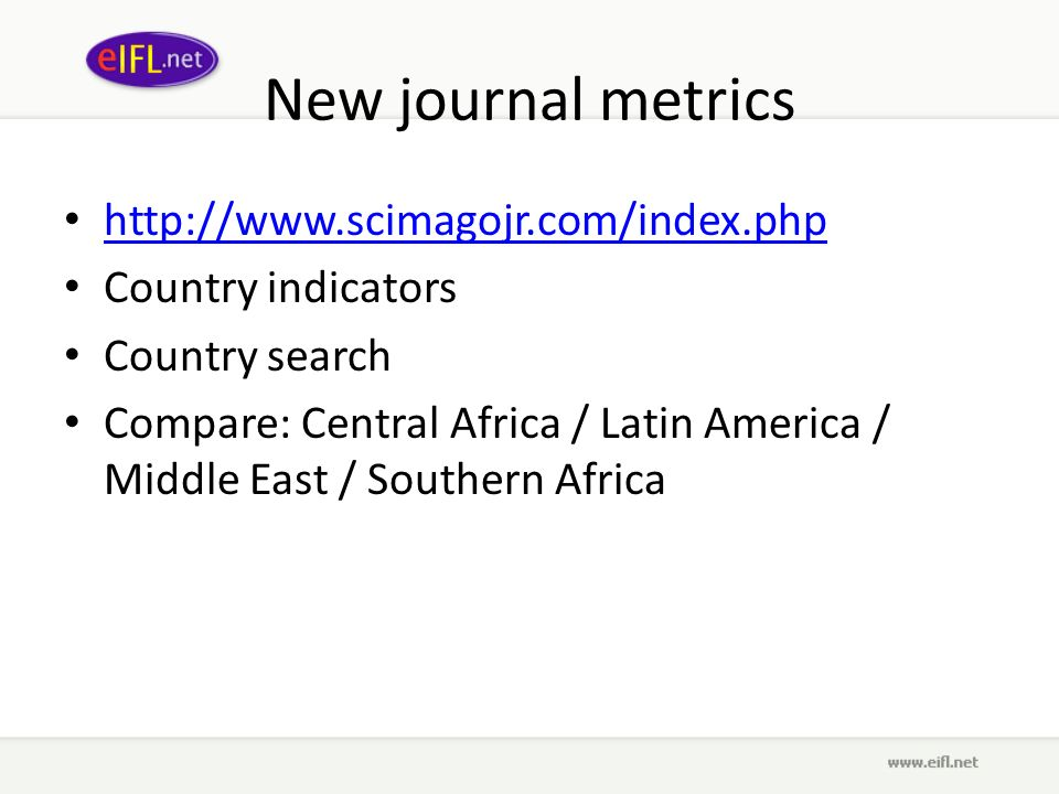 New journal metrics http://www.scimagojr.com/index.php Country indicators Country search Compare: Central Africa / Latin America / Middle East / Southern Africa