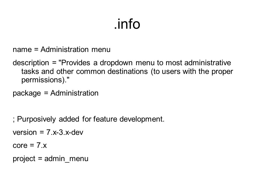 .info name = Administration menu description = Provides a dropdown menu to most administrative tasks and other common destinations (to users with the proper permissions). package = Administration ; Purposively added for feature development.