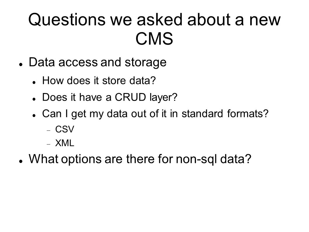 Questions we asked about a new CMS Data access and storage How does it store data.