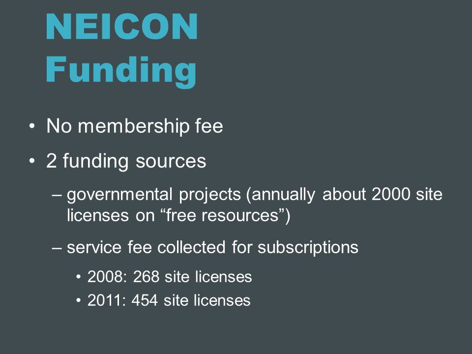NEICON Funding No membership fee 2 funding sources –governmental projects (annually about 2000 site licenses on free resources) –service fee collected