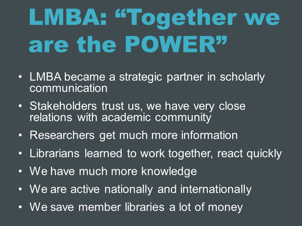 LMBA: Together we are the POWER LMBA became a strategic partner in scholarly communication Stakeholders trust us, we have very close relations with ac