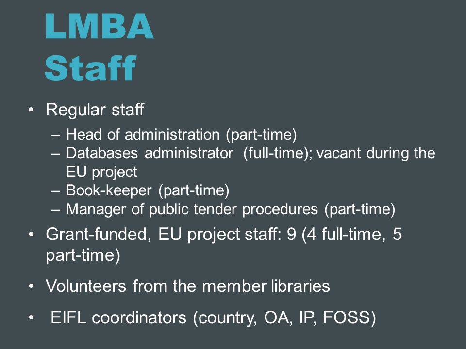 LMBA Staff Regular staff –Head of administration (part-time) –Databases administrator (full-time); vacant during the EU project –Book-keeper (part-tim