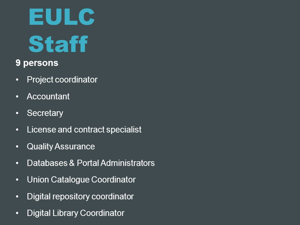 EULC Staff 9 persons Project coordinator Accountant Secretary License and contract specialist Quality Assurance Databases & Portal Administrators Unio