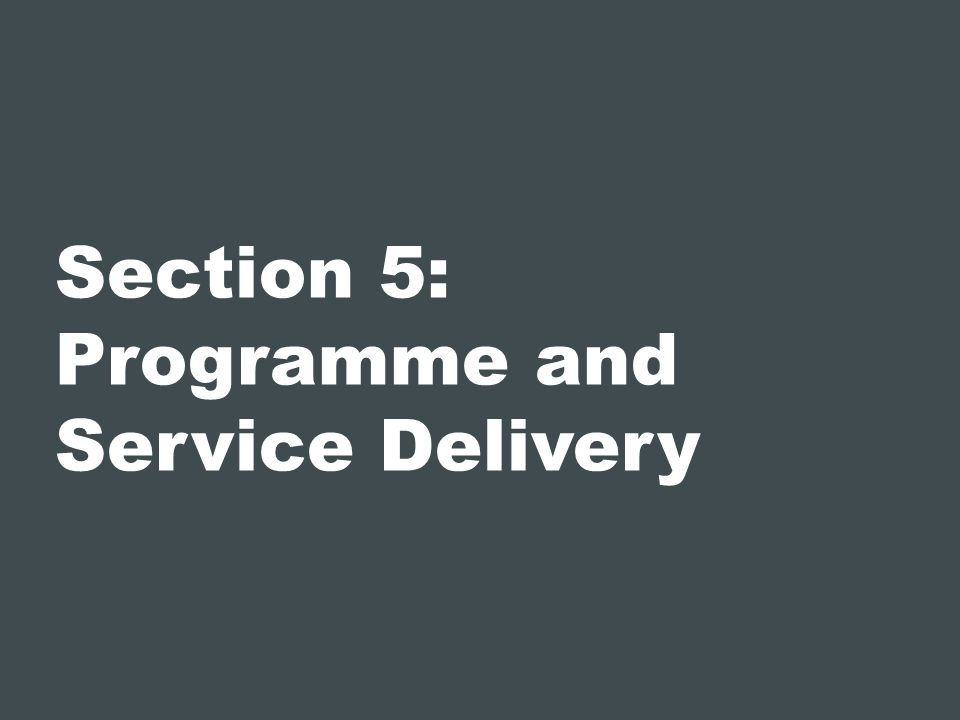 Section 5: Programme and Service Delivery