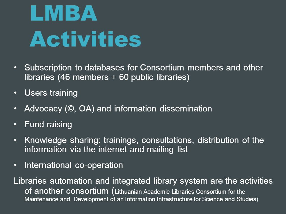 LMBA Activities Subscription to databases for Consortium members and other libraries (46 members + 60 public libraries) Users training Advocacy (©, OA