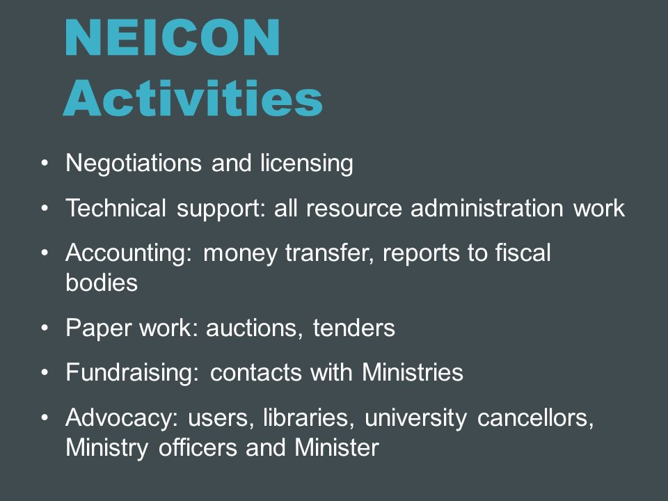 NEICON Activities Negotiations and licensing Technical support: all resource administration work Accounting: money transfer, reports to fiscal bodies