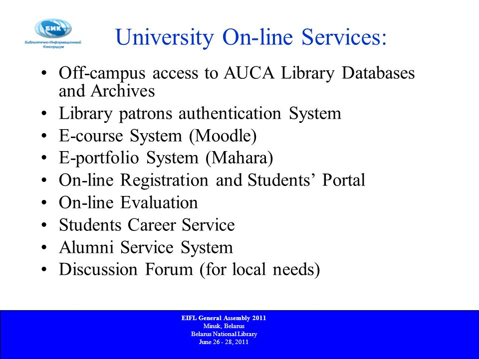 University On-line Services: Off-campus access to AUCA Library Databases and Archives Library patrons authentication System E-course System (Moodle) E