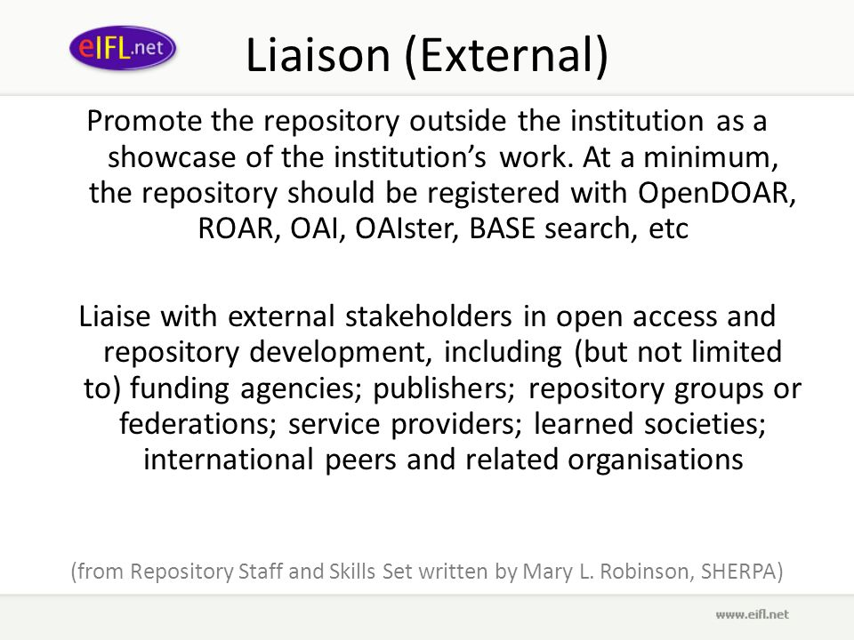 Liaison (External) Promote the repository outside the institution as a showcase of the institutions work.