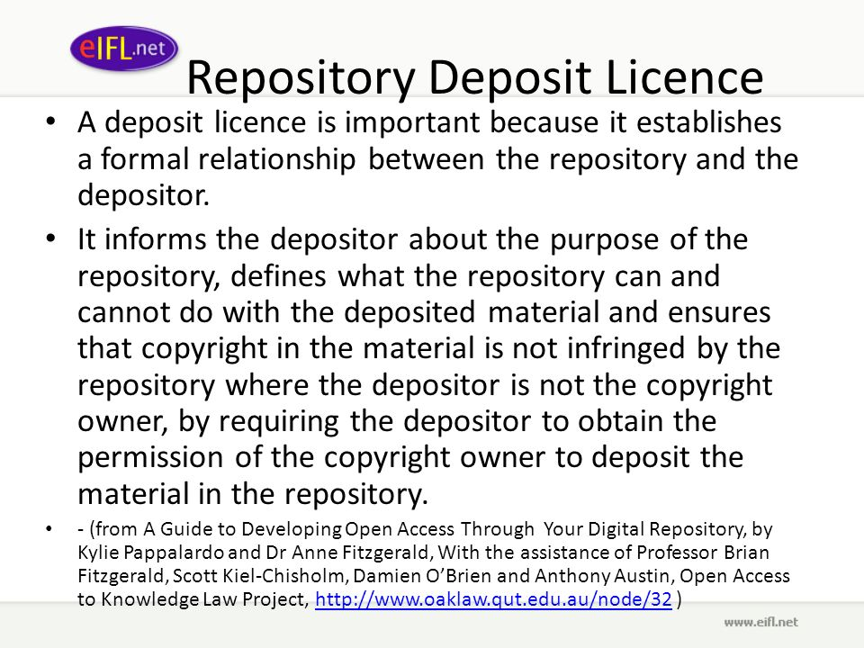 Repository Deposit Licence A deposit licence is important because it establishes a formal relationship between the repository and the depositor.