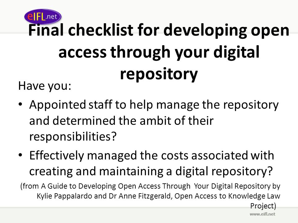Final checklist for developing open access through your digital repository Have you: Appointed staff to help manage the repository and determined the ambit of their responsibilities.