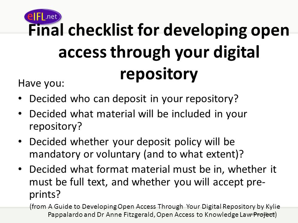 Final checklist for developing open access through your digital repository Have you: Decided who can deposit in your repository? Decided what material