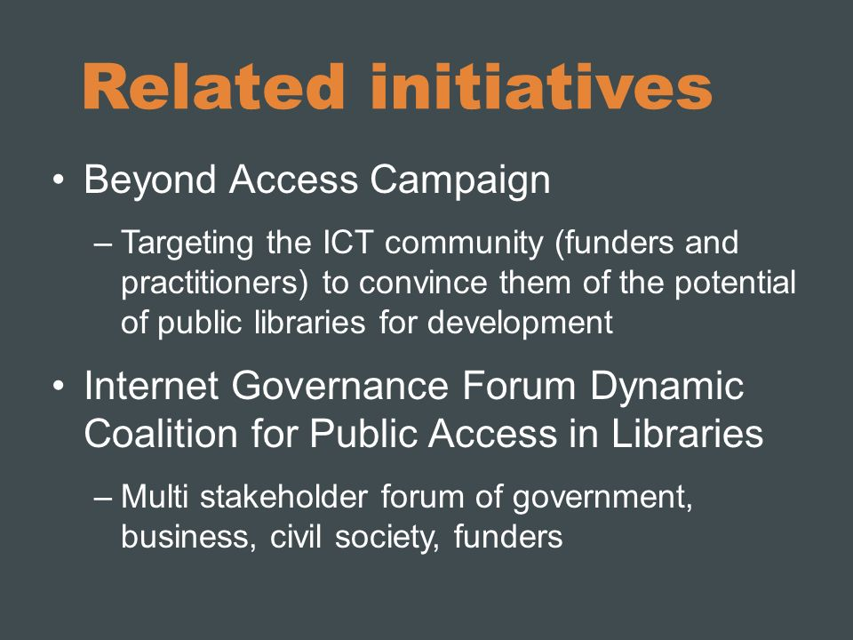 Related initiatives Beyond Access Campaign –Targeting the ICT community (funders and practitioners) to convince them of the potential of public librar