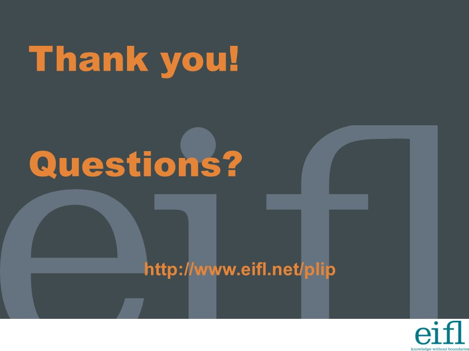 Thank you! Questions? http://www.eifl.net/plip