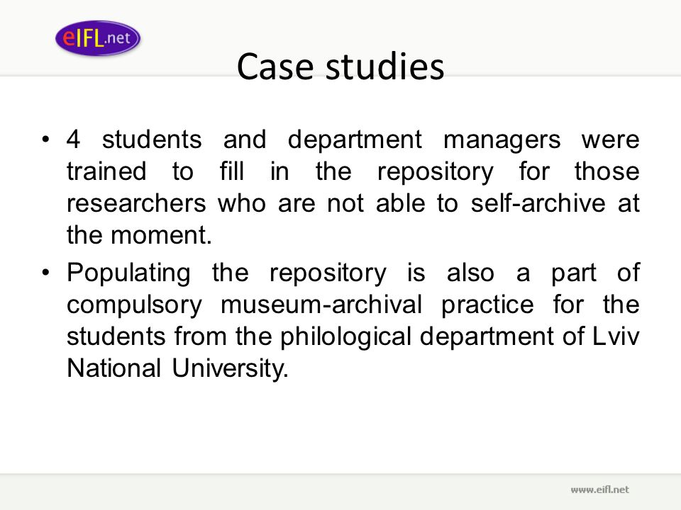 Case studies 4 students and department managers were trained to fill in the repository for those researchers who are not able to self-archive at the moment.