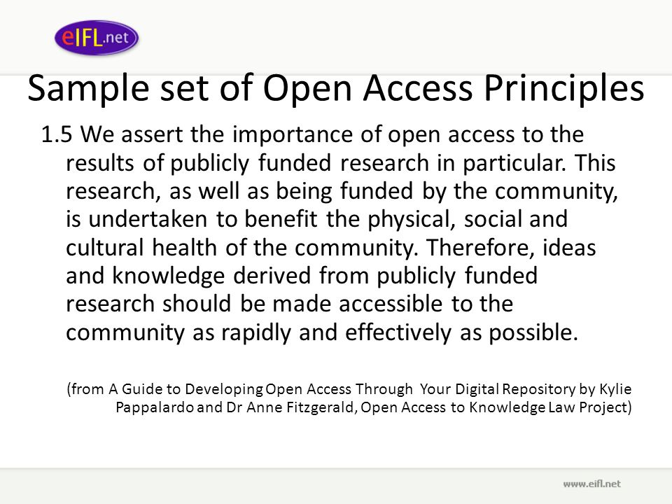 Sample set of Open Access Principles 1.5 We assert the importance of open access to the results of publicly funded research in particular.