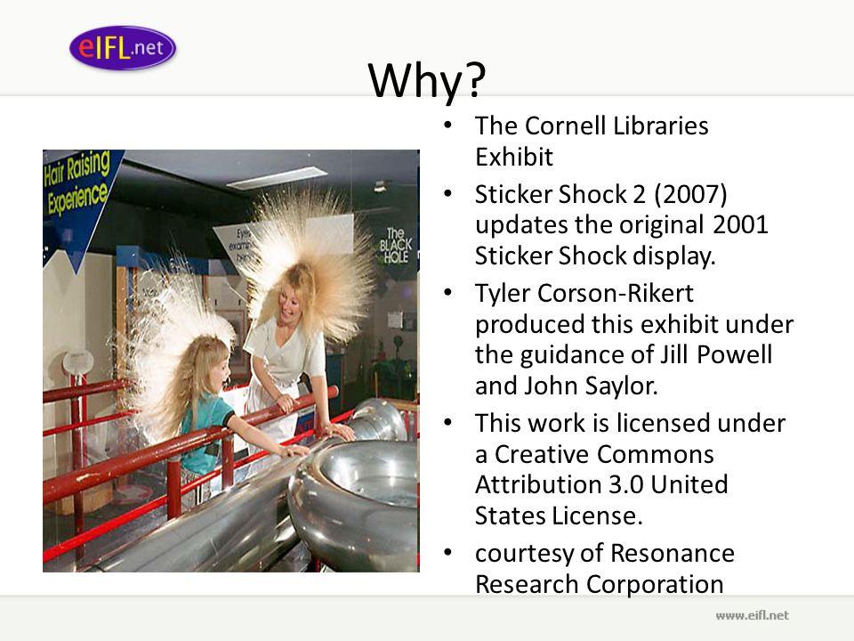 Why? The Cornell Libraries Exhibit Sticker Shock 2 (2007) updates the original 2001 Sticker Shock display. Tyler Corson-Rikert produced this exhibit u