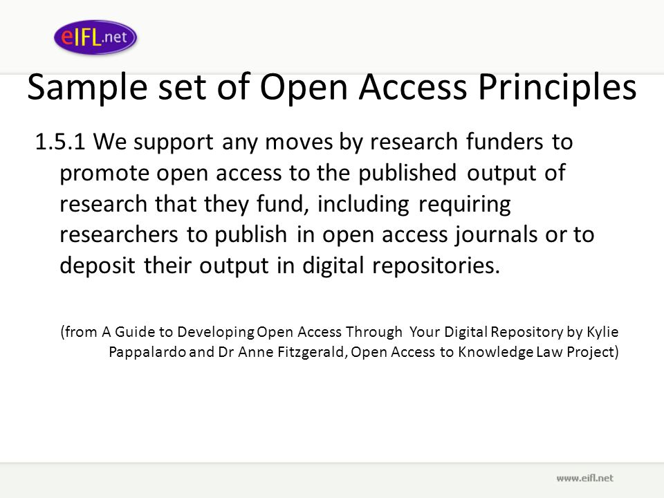 Sample set of Open Access Principles 1.5.1 We support any moves by research funders to promote open access to the published output of research that th