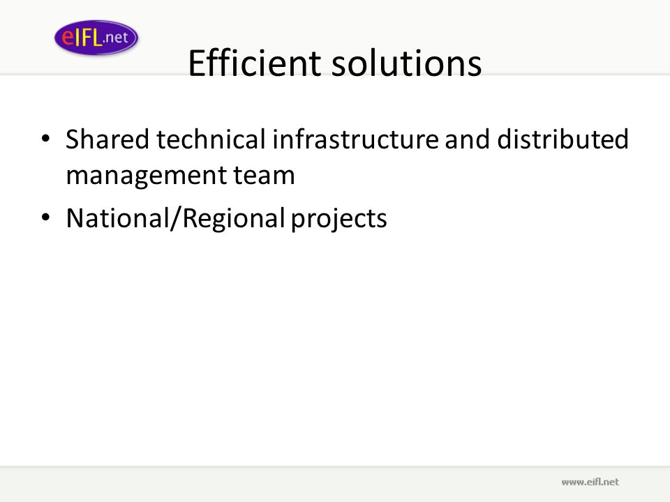 Efficient solutions Shared technical infrastructure and distributed management team National/Regional projects