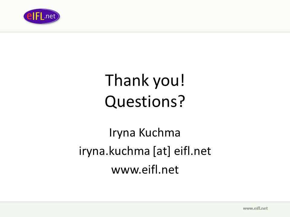 Thank you! Questions? Iryna Kuchma iryna.kuchma [at] eifl.net www.eifl.net