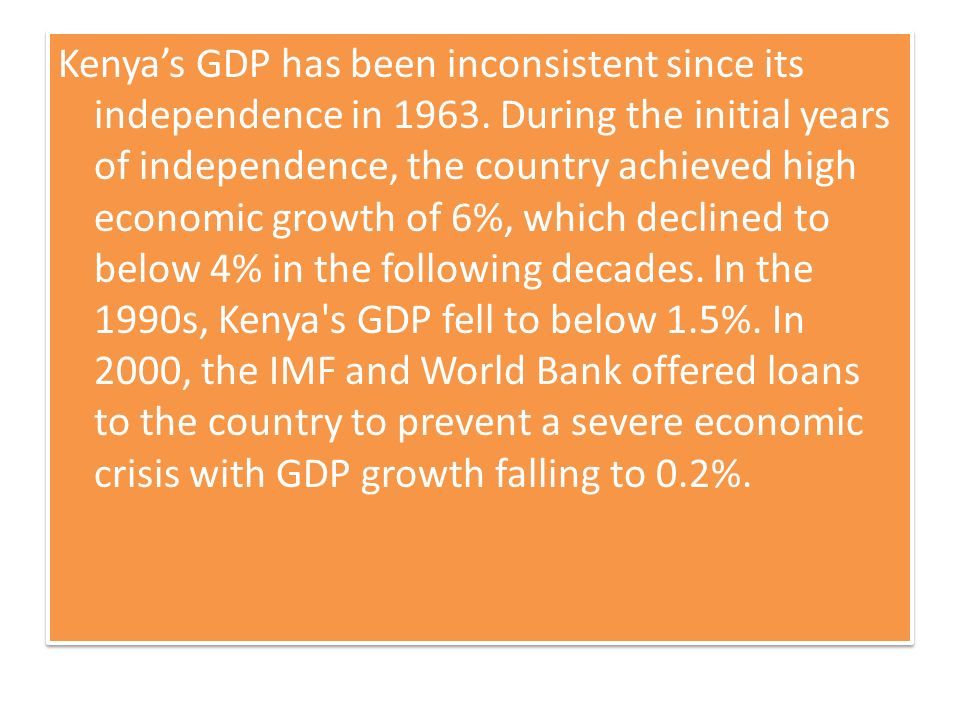 Kenyas GDP has been inconsistent since its independence in 1963.