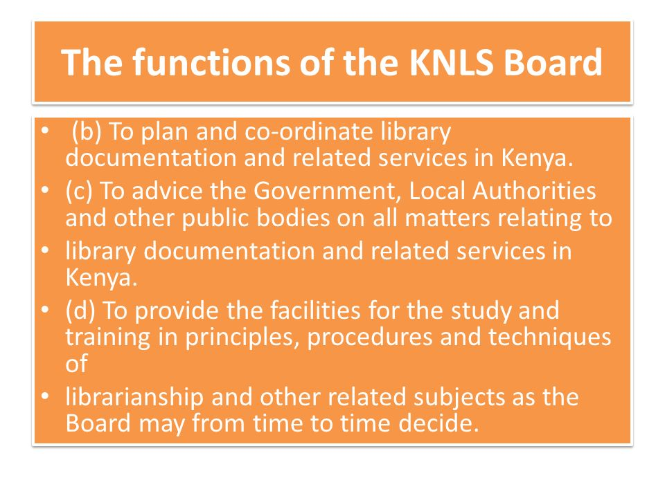The functions of the KNLS Board (b) To plan and co-ordinate library documentation and related services in Kenya.