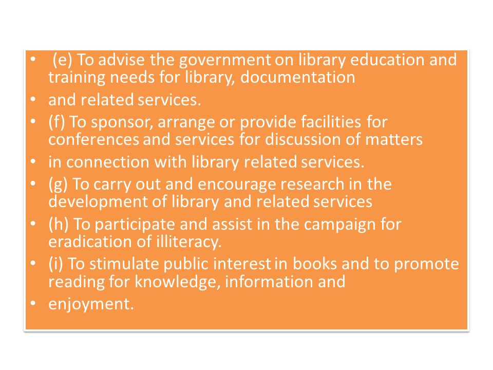 (e) To advise the government on library education and training needs for library, documentation and related services.