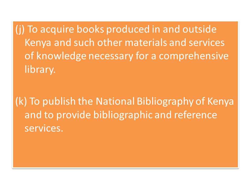 (j) To acquire books produced in and outside Kenya and such other materials and services of knowledge necessary for a comprehensive library.