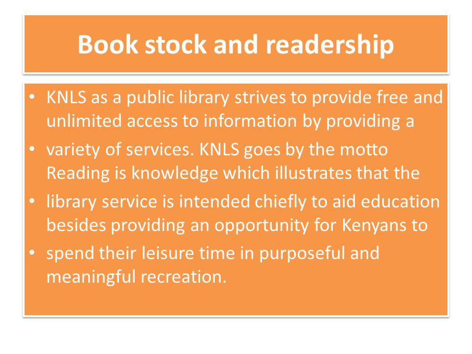 Book stock and readership KNLS as a public library strives to provide free and unlimited access to information by providing a variety of services.