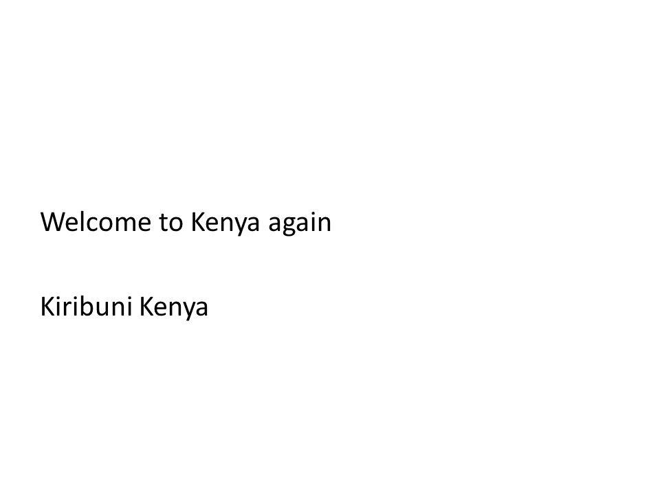 Welcome to Kenya again Kiribuni Kenya