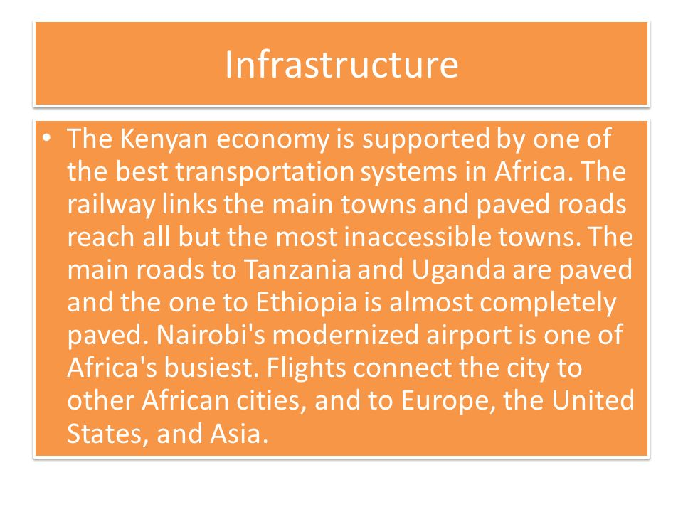 Infrastructure The Kenyan economy is supported by one of the best transportation systems in Africa.