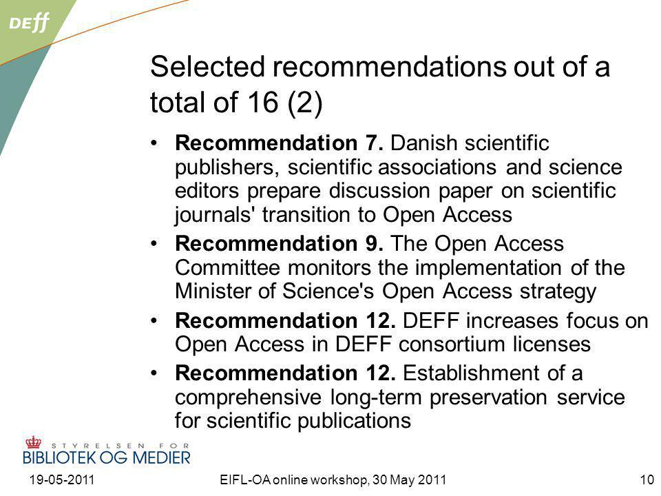 19-05-2011EIFL-OA online workshop, 30 May 201110 Selected recommendations out of a total of 16 (2) Recommendation 7. Danish scientific publishers, sci