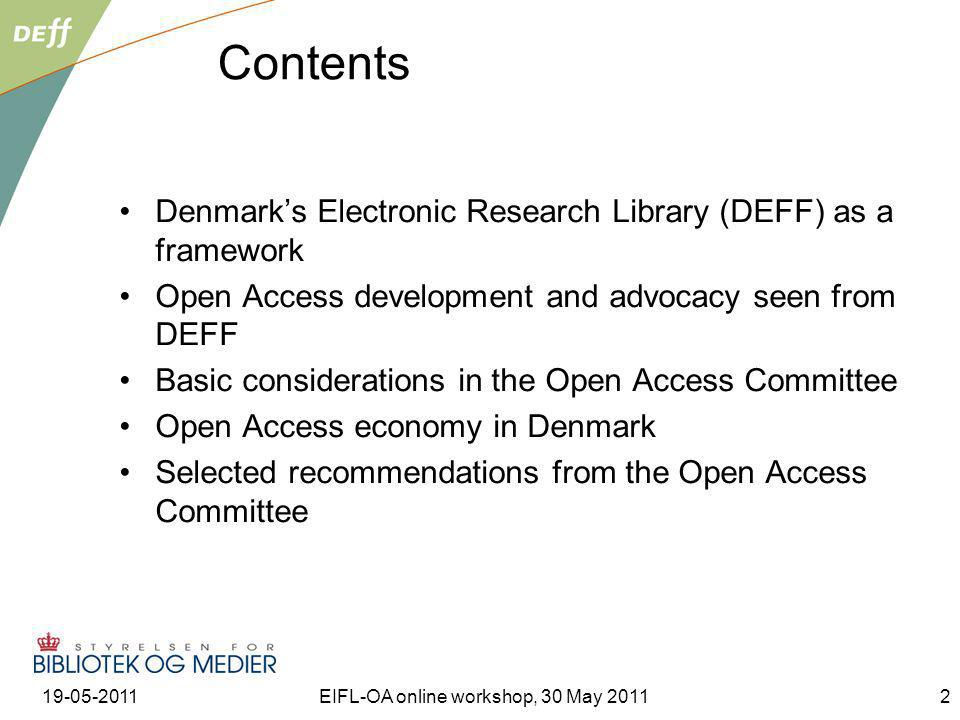 19-05-2011EIFL-OA online workshop, 30 May 20112 Contents Denmarks Electronic Research Library (DEFF) as a framework Open Access development and advoca