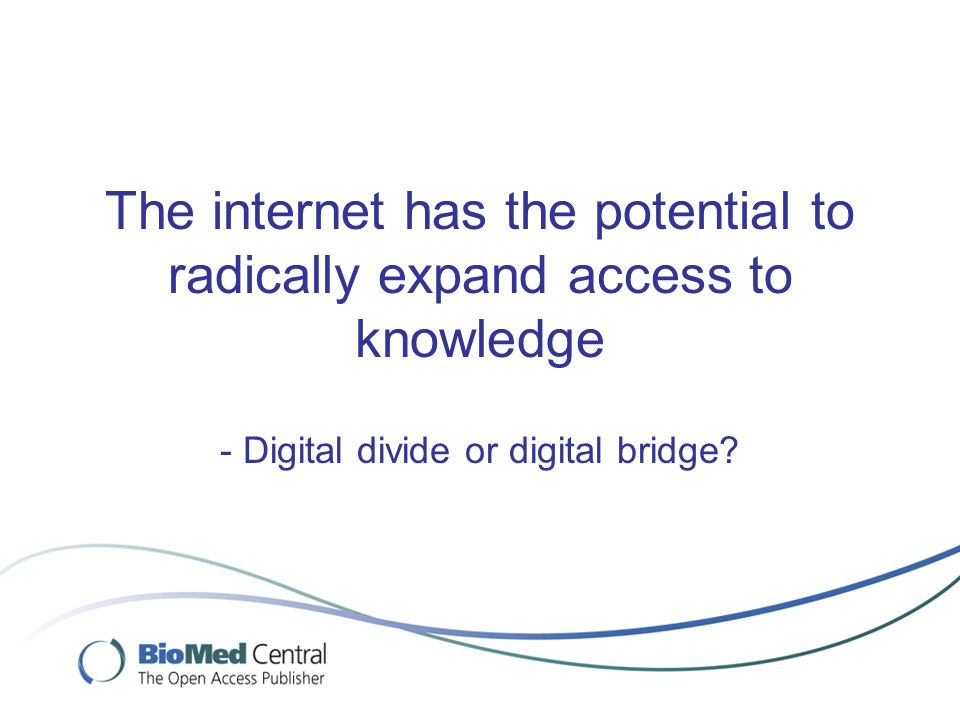 The internet has the potential to radically expand access to knowledge - Digital divide or digital bridge?