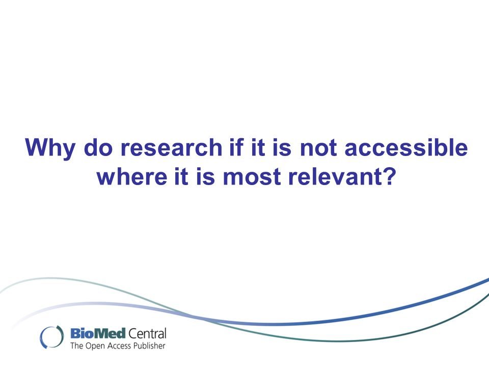 Why do research if it is not accessible where it is most relevant?