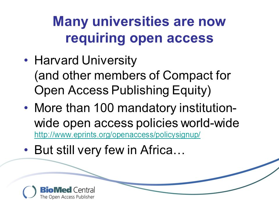 Harvard University (and other members of Compact for Open Access Publishing Equity) More than 100 mandatory institution- wide open access policies wor