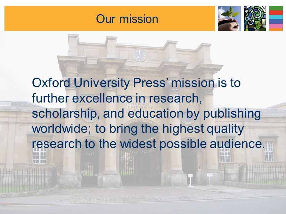 Oxford University Press… - was founded 1478 - is a department of the University of Oxford - is the largest and oldest university press in the world - has a sales turnover of more than £500 million p.a.