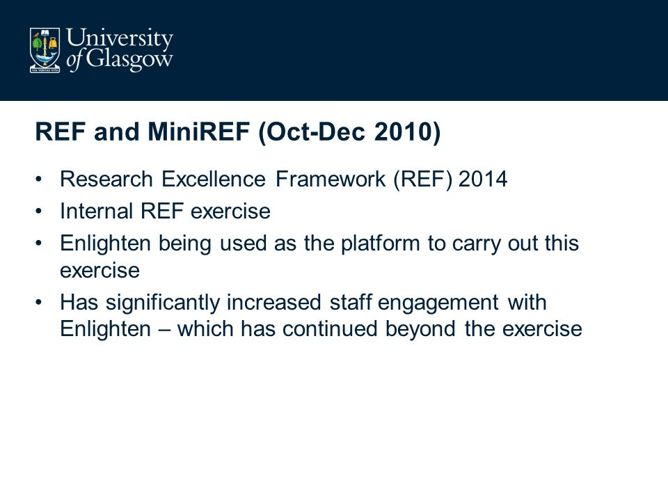 REF and MiniREF (Oct-Dec 2010) Research Excellence Framework (REF) 2014 Internal REF exercise Enlighten being used as the platform to carry out this e