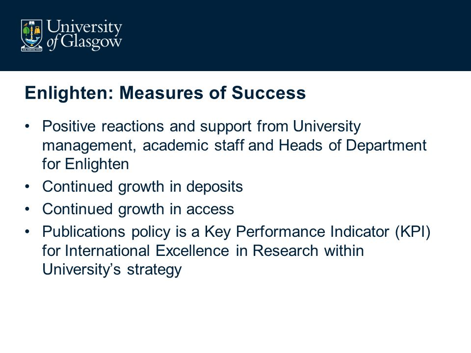 Enlighten: Measures of Success Positive reactions and support from University management, academic staff and Heads of Department for Enlighten Continu