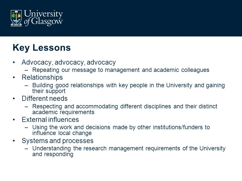 Key Lessons Advocacy, advocacy, advocacy –Repeating our message to management and academic colleagues Relationships –Building good relationships with