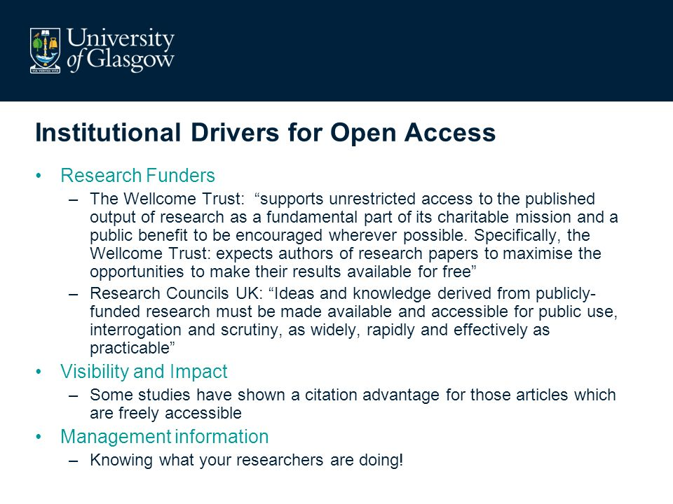 Institutional Drivers for Open Access Research Funders –The Wellcome Trust: supports unrestricted access to the published output of research as a fund