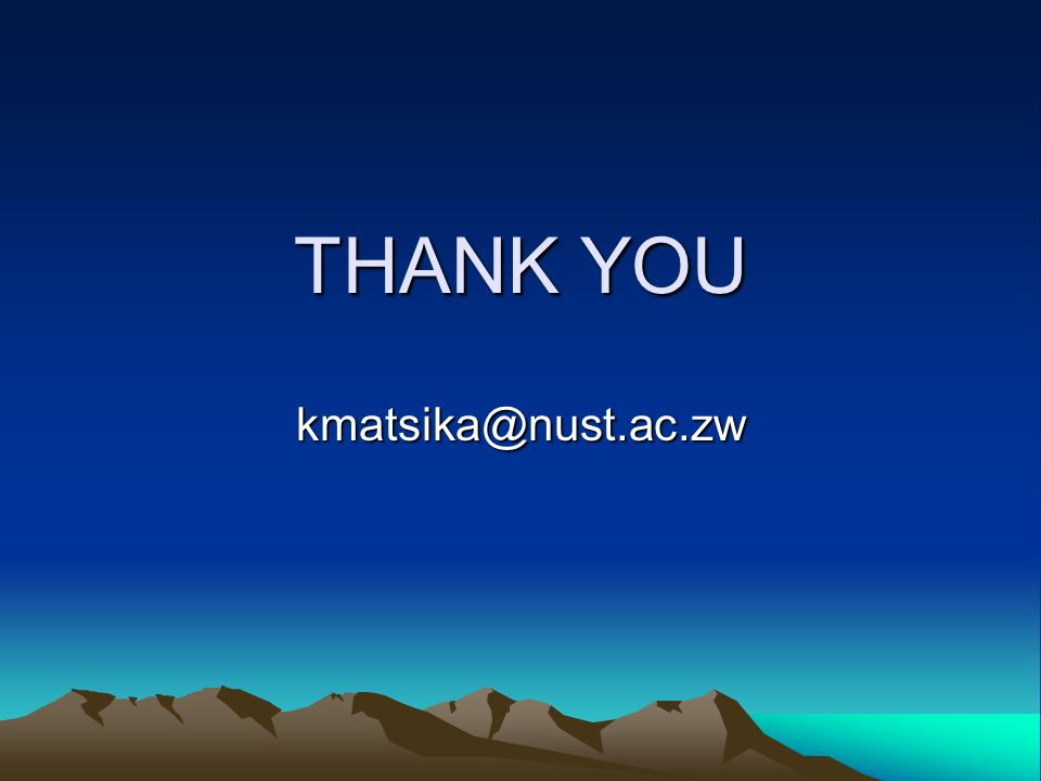 THANK YOU kmatsika@nust.ac.zw