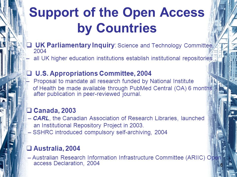 6 Support of the Open Access by Countries UK Parliamentary Inquiry: Science and Technology Committee, 2004 –all UK higher education institutions establish institutional repositories U.S.