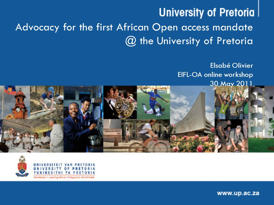 Advocacy for the first African Open access the University of Pretoria Elsabé Olivier EIFL-OA online workshop 30 May 2011